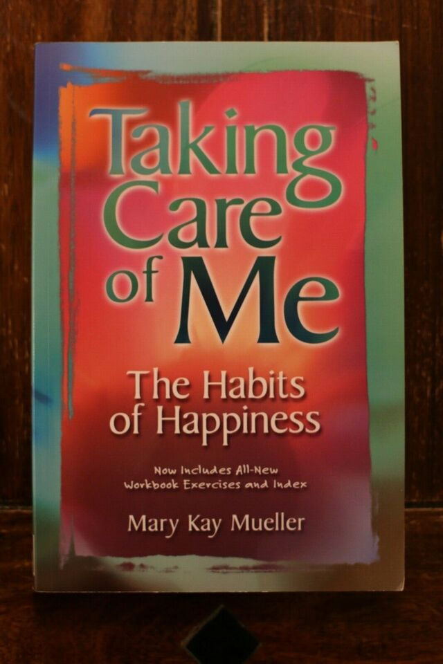 Taking Care Of Me - The Habits Of Happiness - Mary Kay Mueller