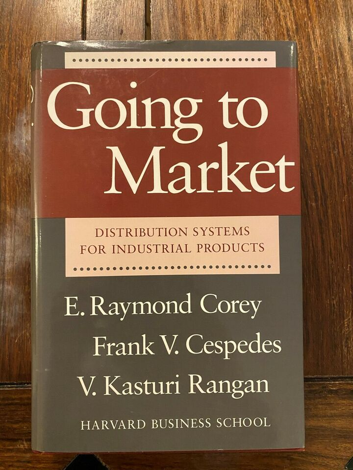 Going to Market: Distribution Systems for Indus... - E. Raymond Corey, Frank V. Cespedes, mfl.